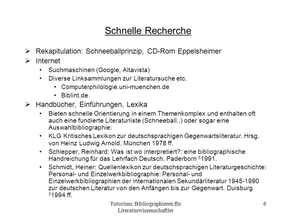 Tutorium: Bibliographieren für Literaturwissenschaftler 6 Schnelle Recherche Rekapitulation: Schneeballprinzip, CD-Rom Eppelsheimer Internet Suchmasch