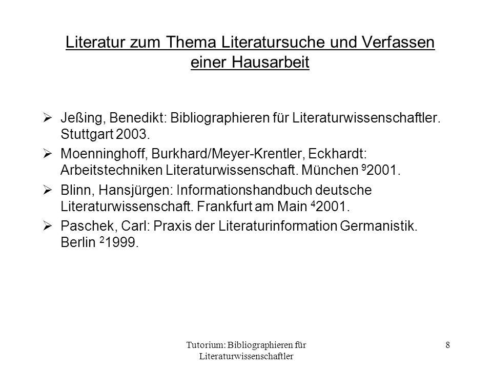 Tutorium: Bibliographieren für Literaturwissenschaftler 8 Literatur zum Thema Literatursuche und Verfassen einer Hausarbeit Jeßing, Benedikt: Bibliogr