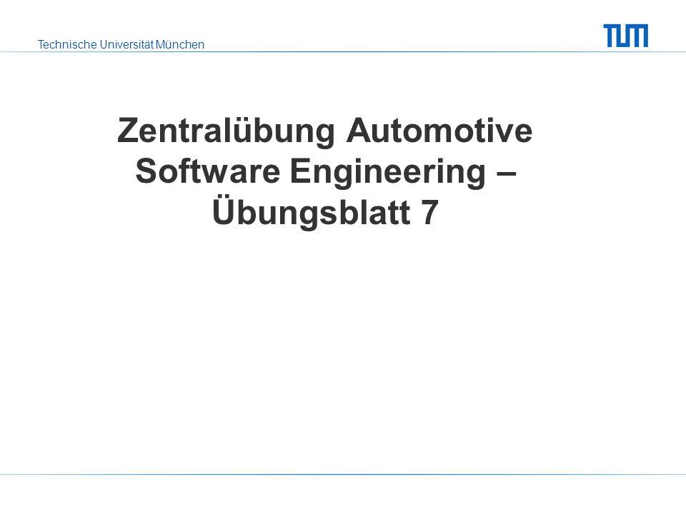 Technische Universität München Zentralübung Automotive Software Engineering – Übungsblatt 7
