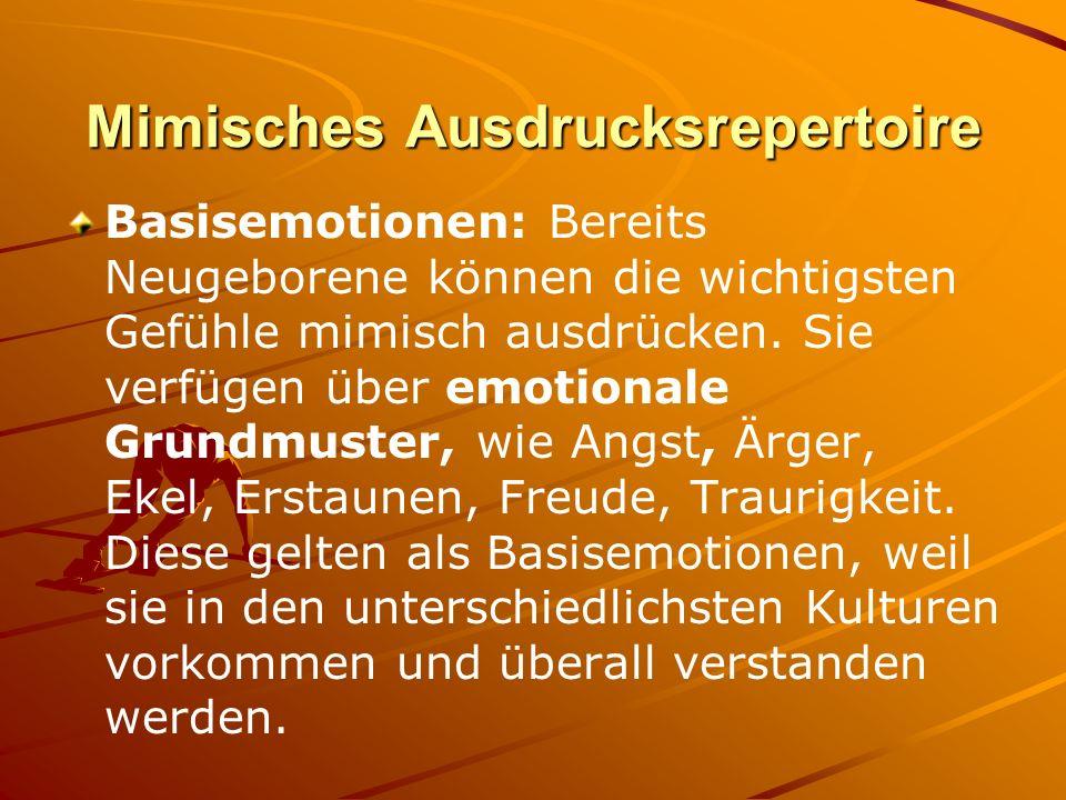 Mimisches Ausdrucksrepertoire Basisemotionen: Bereits Neugeborene können die wichtigsten Gefühle mimisch ausdrücken. Sie verfügen über emotionale Grun