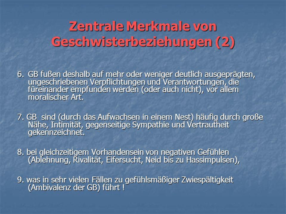 Zentrale Merkmale von Geschwisterbeziehungen (GB) 1.GB werden faktisch immer seltener - im Durchschnitt werden in Deutschland und Österreich nur noch