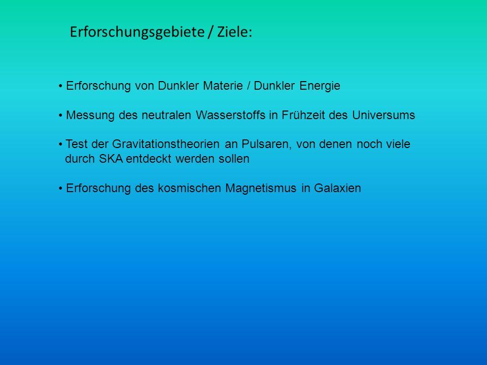 Erforschung von Dunkler Materie / Dunkler Energie Messung des neutralen Wasserstoffs in Frühzeit des Universums Test der Gravitationstheorien an Pulsa