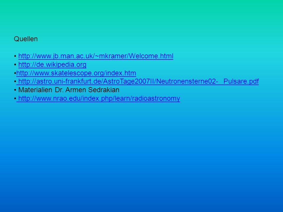 Quellen http://www.jb.man.ac.uk/~mkramer/Welcome.html http://de.wikipedia.org http://www.skatelescope.org/index.htm http://astro.uni-frankfurt.de/Astr