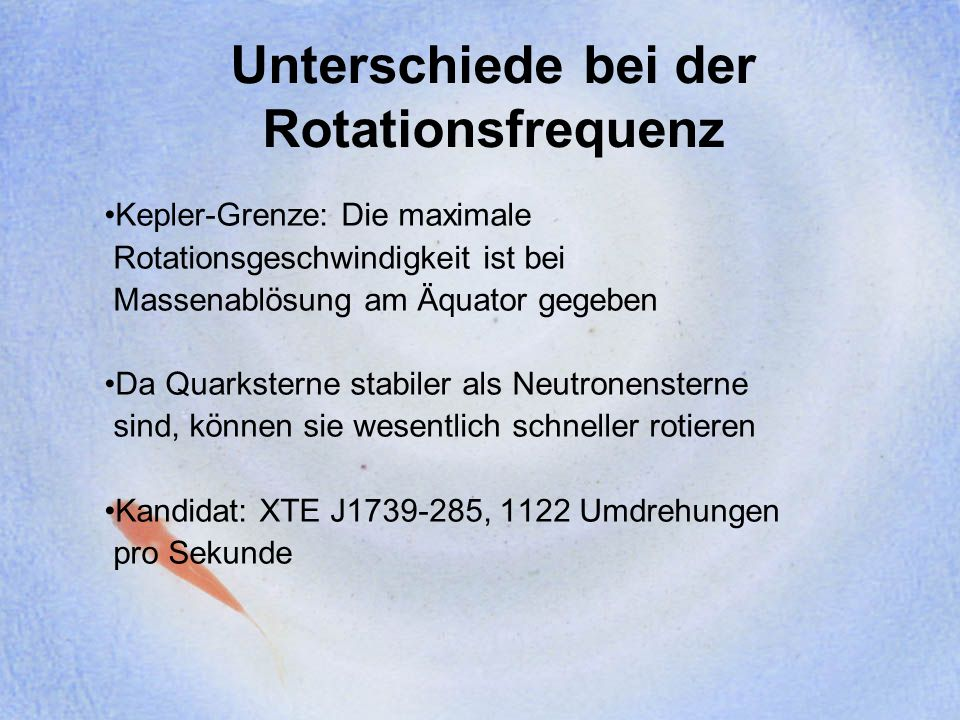 Unterschiede bei der Rotationsfrequenz Kepler-Grenze: Die maximale Rotationsgeschwindigkeit ist bei Massenablösung am Äquator gegeben Da Quarksterne s