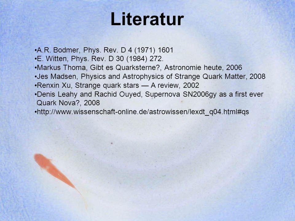 Literatur A.R. Bodmer, Phys. Rev. D 4 (1971) 1601 E. Witten, Phys. Rev. D 30 (1984) 272. Markus Thoma, Gibt es Quarksterne?, Astronomie heute, 2006 Je