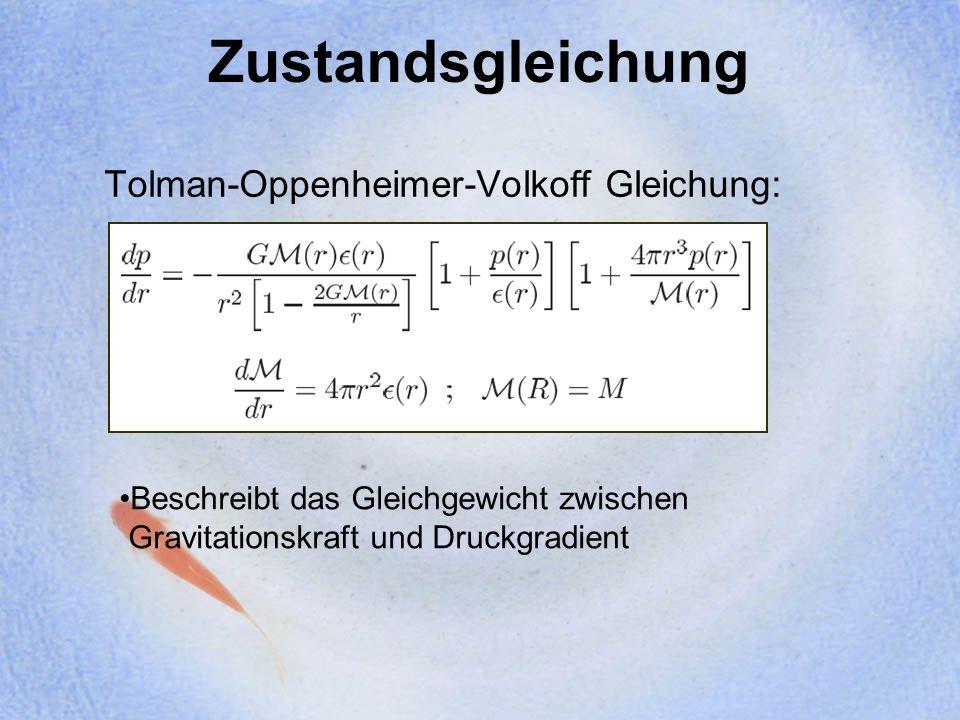 Masse-Radius Beziehung Aus p=0 erhält man den Sternradius Für nicht zu große Massen ergibt sich eine konstante Dichte Das bedeutet: M~R³ Für Quarksterne gibt es keine minimale Masse