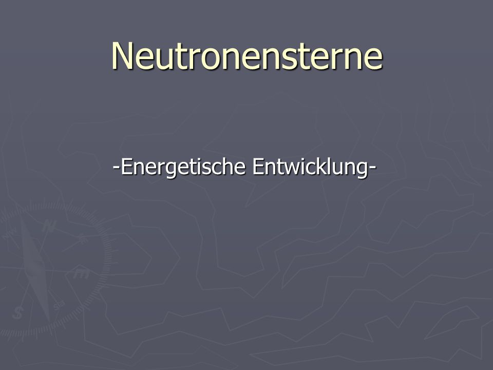 Neutronensterne -Energetische Entwicklung-