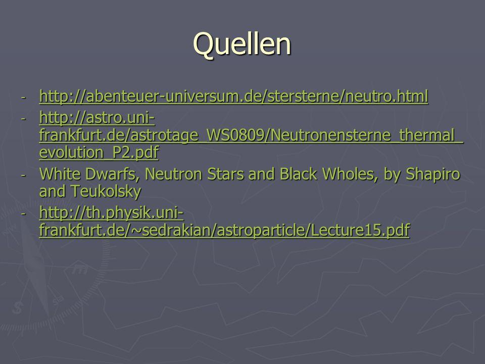 Quellen - http://abenteuer-universum.de/stersterne/neutro.html http://abenteuer-universum.de/stersterne/neutro.html - http://astro.uni- frankfurt.de/a