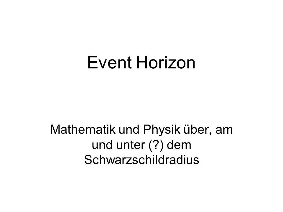 Event Horizon Mathematik und Physik über, am und unter (?) dem Schwarzschildradius