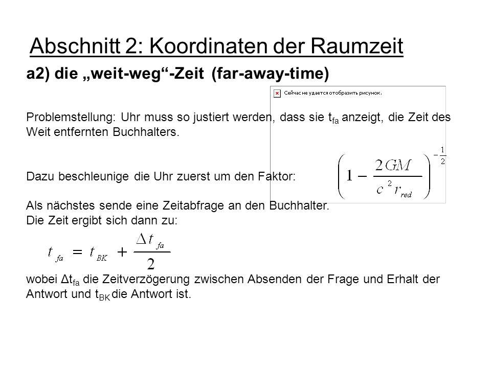 Abschnitt 2: Koordinaten der Raumzeit a2) die weit-weg-Zeit (far-away-time) Problemstellung: Uhr muss so justiert werden, dass sie t fa anzeigt, die Z