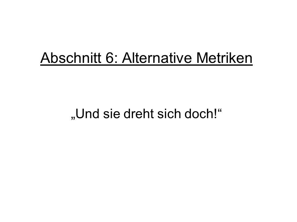 Abschnitt 6: Alternative Metriken Und sie dreht sich doch!