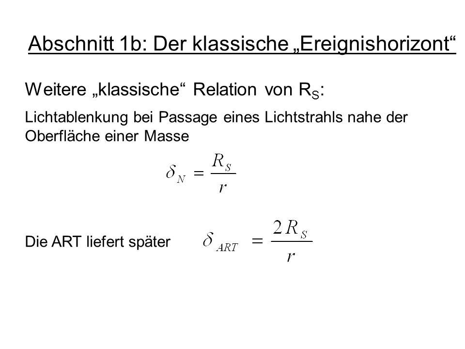Abschnitt 1b: Der klassische Ereignishorizont Weitere klassische Relation von R S : Lichtablenkung bei Passage eines Lichtstrahls nahe der Oberfläche