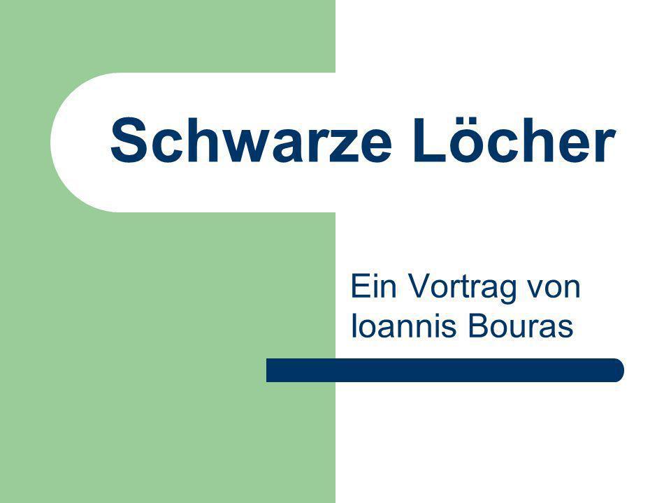 Schwarze Löcher Ein Vortrag von Ioannis Bouras