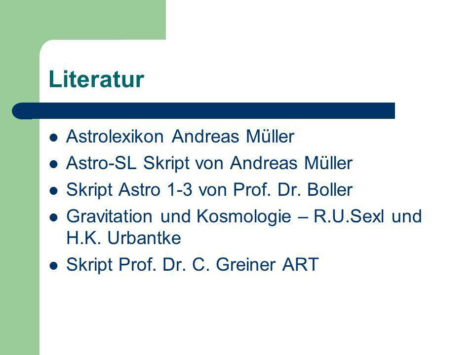 Literatur Astrolexikon Andreas Müller Astro-SL Skript von Andreas Müller Skript Astro 1-3 von Prof. Dr. Boller Gravitation und Kosmologie – R.U.Sexl u