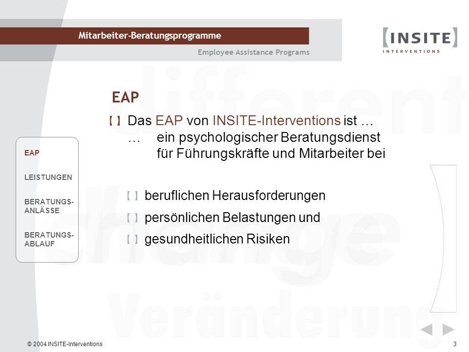 © 2004 INSITE-Interventions Mitarbeiter-Beratungsprogramme Employee Assistance Programs 3 EAP Das EAP von INSITE-Interventions ist … …ein psychologisc