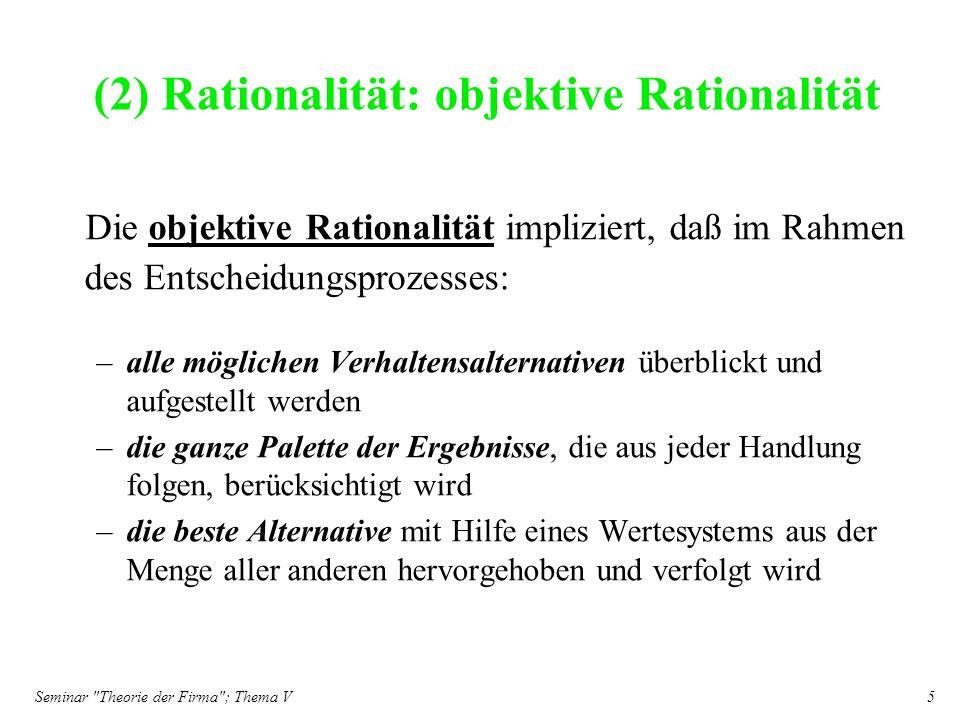 Seminar Theorie der Firma ; Thema V 6 Der tatsächlichen menschlichen Rationalität sind Grenzen gesetzt.