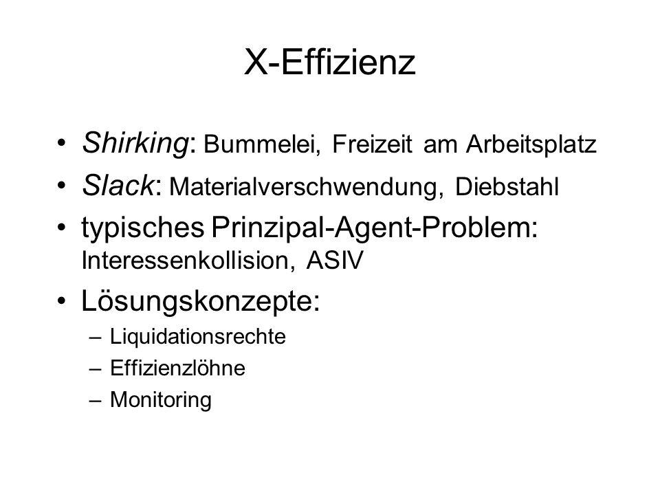 X-Effizienz Shirking: Bummelei, Freizeit am Arbeitsplatz Slack: Materialverschwendung, Diebstahl typisches Prinzipal-Agent-Problem: Interessenkollisio