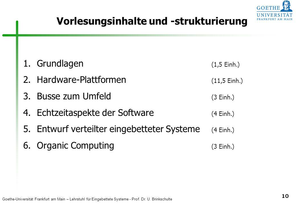Goethe-Universität Frankfurt am Main – Lehrstuhl für Eingebettete Systeme - Prof. Dr. U. Brinkschulte 10 Vorlesungsinhalte und -strukturierung 1. Grun