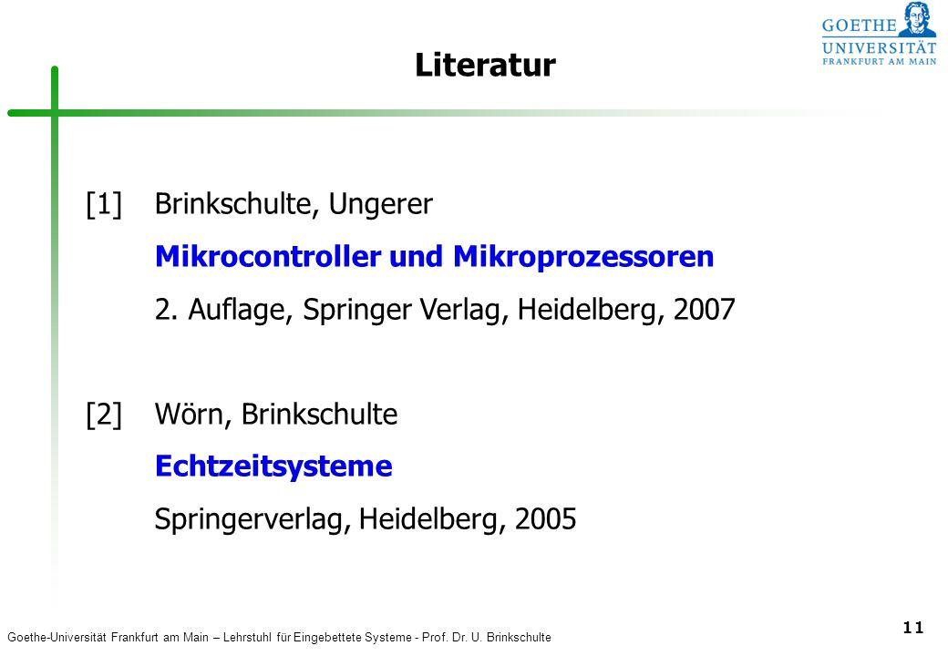 Goethe-Universität Frankfurt am Main – Lehrstuhl für Eingebettete Systeme - Prof. Dr. U. Brinkschulte 11 Literatur [1]Brinkschulte, Ungerer Mikrocontr