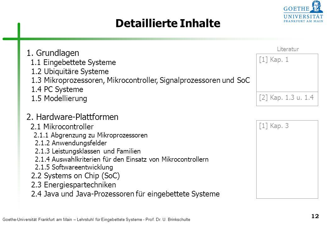 Goethe-Universität Frankfurt am Main – Lehrstuhl für Eingebettete Systeme - Prof. Dr. U. Brinkschulte 12 Detaillierte Inhalte 1. Grundlagen 1.1 Eingeb