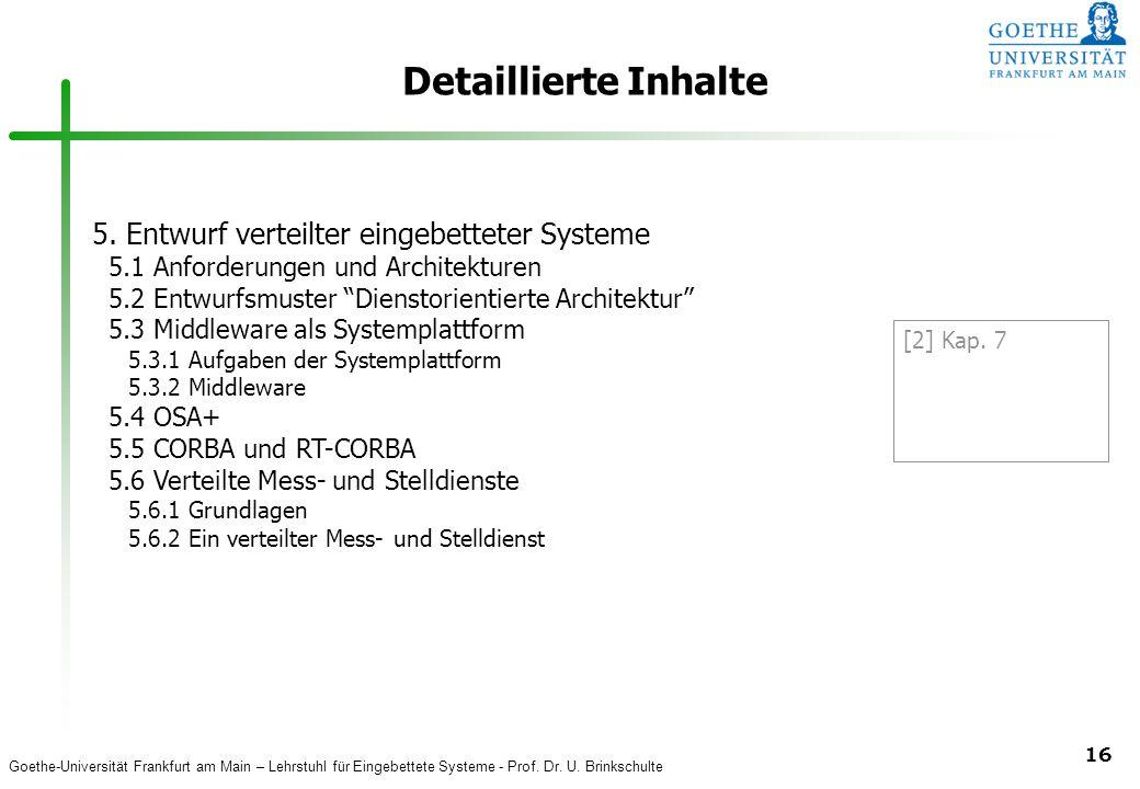 Goethe-Universität Frankfurt am Main – Lehrstuhl für Eingebettete Systeme - Prof. Dr. U. Brinkschulte 16 Detaillierte Inhalte 5. Entwurf verteilter ei
