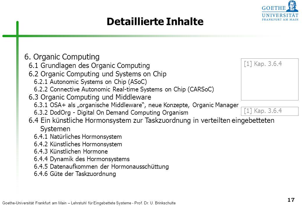 Goethe-Universität Frankfurt am Main – Lehrstuhl für Eingebettete Systeme - Prof. Dr. U. Brinkschulte 17 Detaillierte Inhalte 6. Organic Computing 6.1