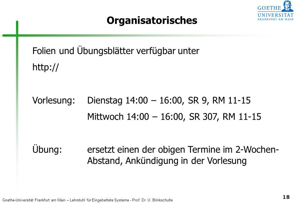 Goethe-Universität Frankfurt am Main – Lehrstuhl für Eingebettete Systeme - Prof. Dr. U. Brinkschulte 18 Organisatorisches Folien und Übungsblätter ve