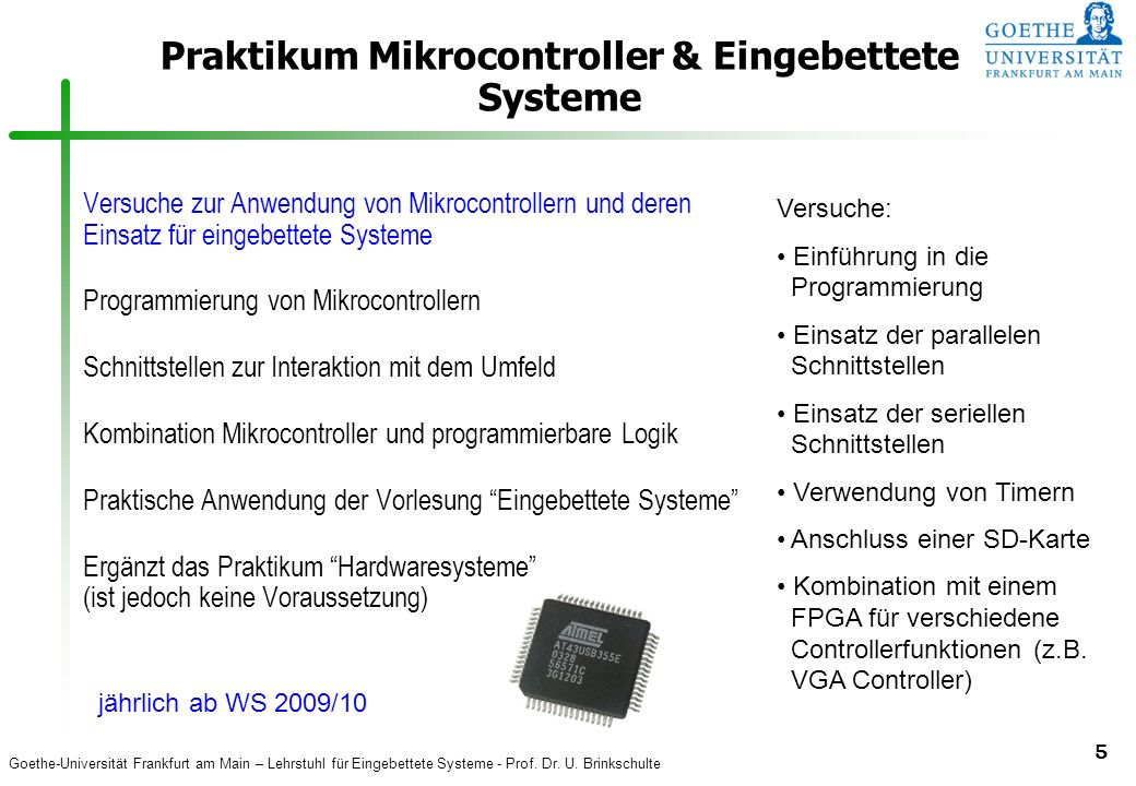 Goethe-Universität Frankfurt am Main – Lehrstuhl für Eingebettete Systeme - Prof. Dr. U. Brinkschulte 5 Praktikum Mikrocontroller & Eingebettete Syste