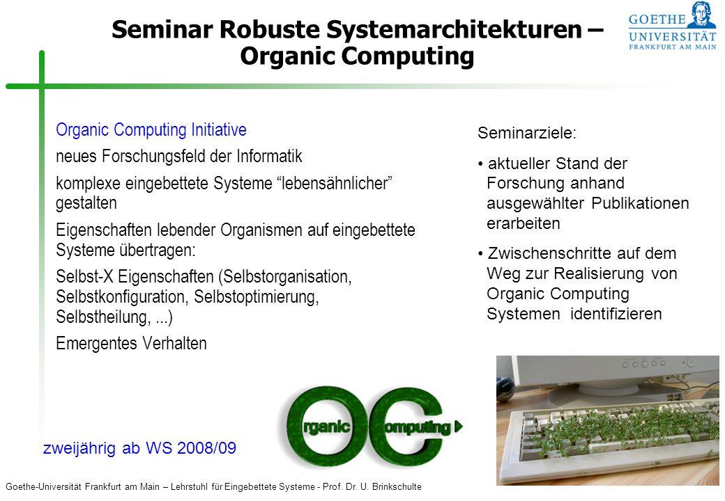 Goethe-Universität Frankfurt am Main – Lehrstuhl für Eingebettete Systeme - Prof. Dr. U. Brinkschulte 6 Seminar Robuste Systemarchitekturen – Organic