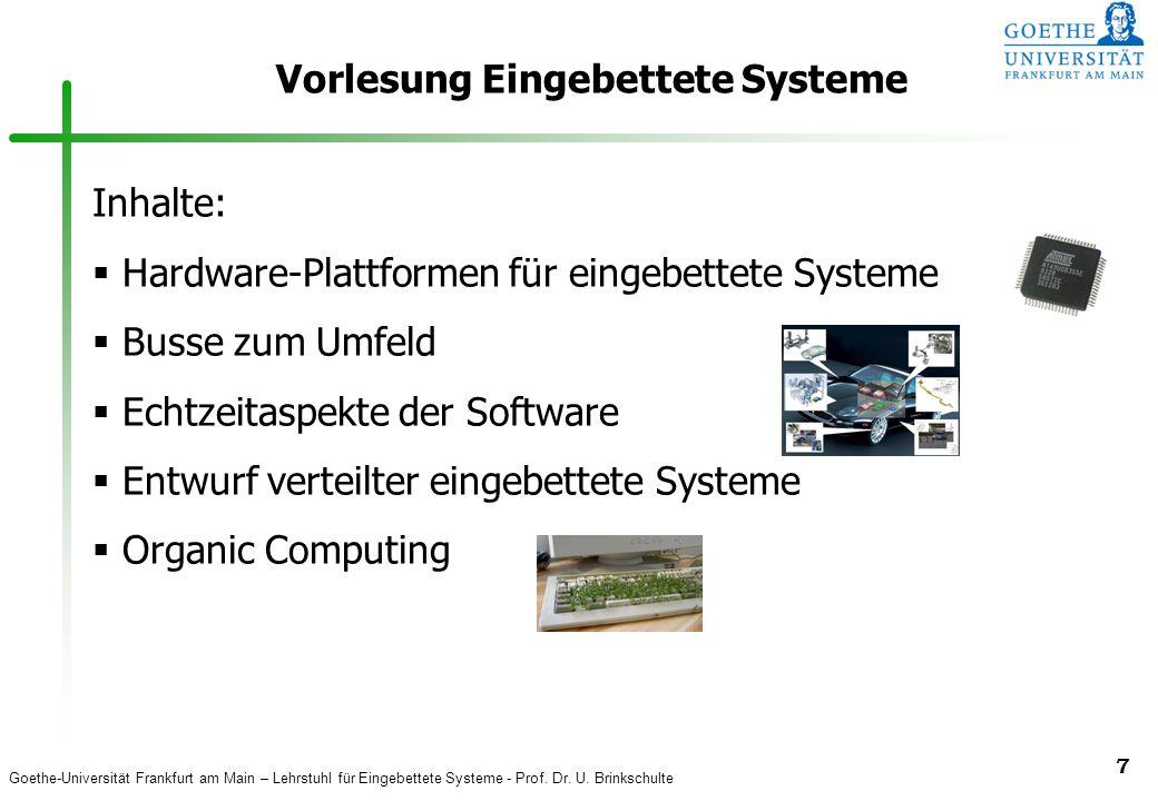 Goethe-Universität Frankfurt am Main – Lehrstuhl für Eingebettete Systeme - Prof. Dr. U. Brinkschulte 7 Vorlesung Eingebettete Systeme Inhalte: Hardwa