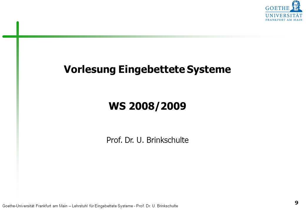 Goethe-Universität Frankfurt am Main – Lehrstuhl für Eingebettete Systeme - Prof. Dr. U. Brinkschulte 9 Vorlesung Eingebettete Systeme WS 2008/2009 Pr