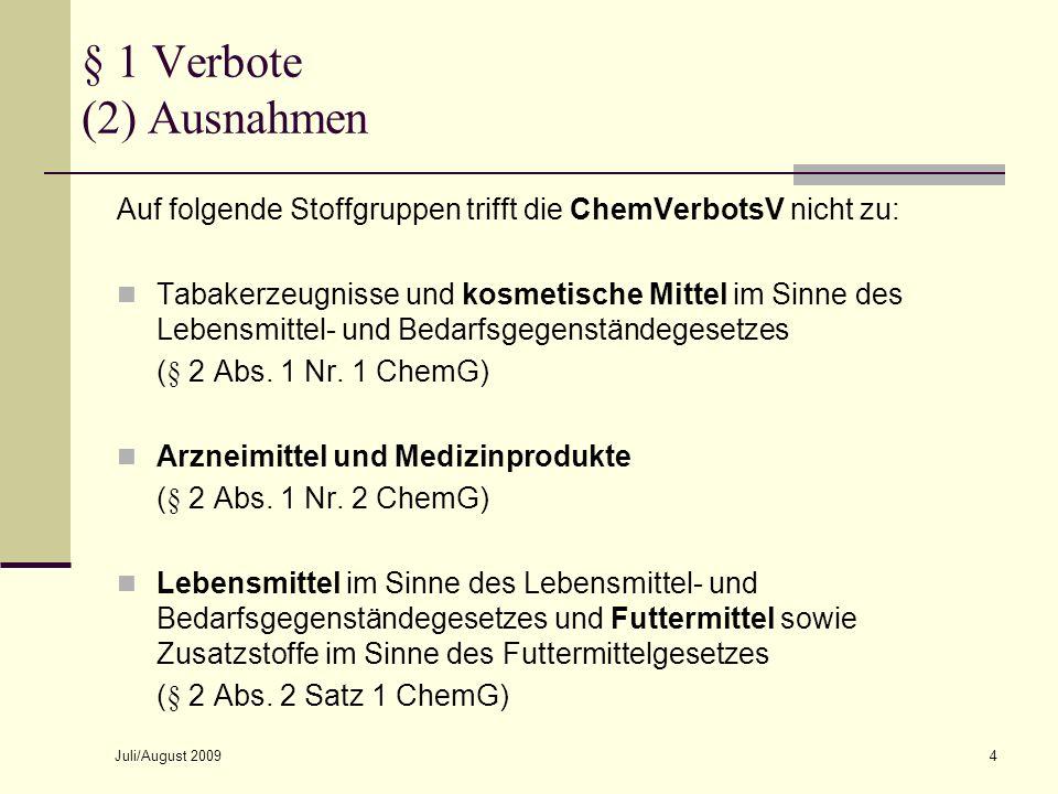 Juli/August 20095 § 1 Verbote (2) Zweckgebundene Ausnahmen Generell ausgenommen sind weiterhin Stoffe, Zubereitungen und Erzeugnisse zu Forschungs-, wissenschaftlichen Lehr- und Ausbildungs- sowie Analysezwecken (§ 1 Abs.