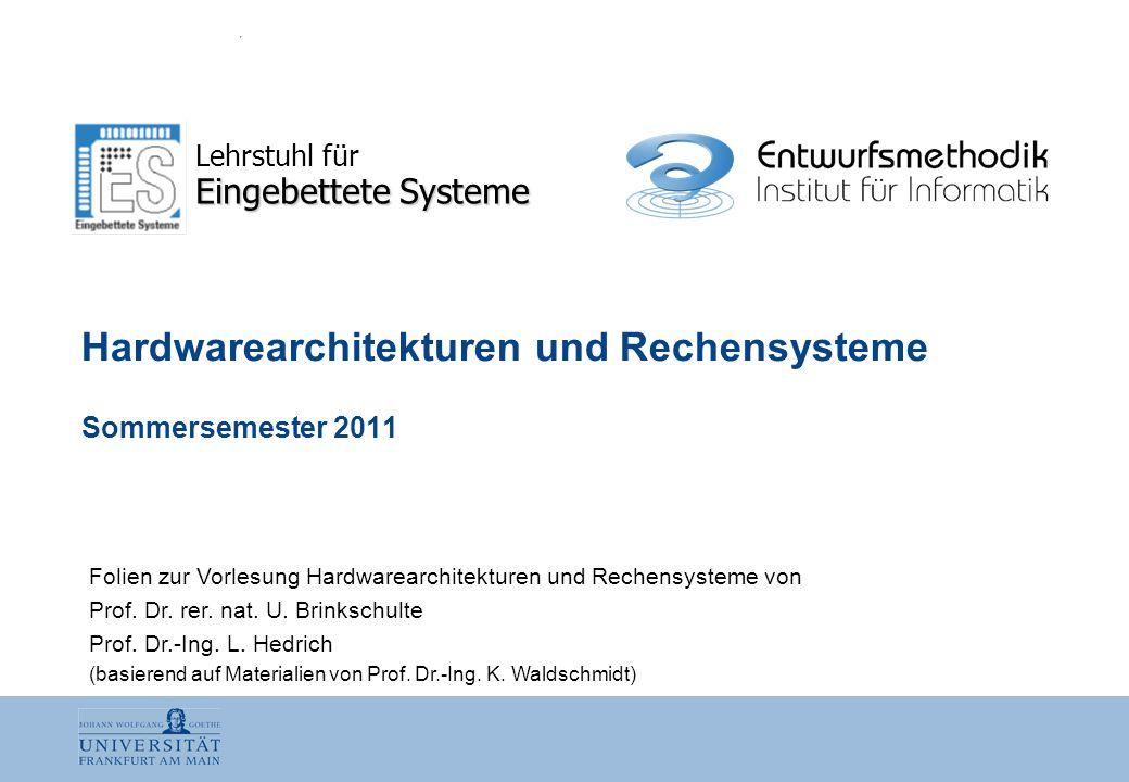 HWR · K0 Nr.:2 Uwe Brinkschulte Eingebettete Systeme Lars Hedrich Entwurfsmethodik Vorlesung: Uwe Brinkschulte3 V Übung: Michael Bauer2 Ü + Tutoren Hardwarearchitekturen und Rechensysteme