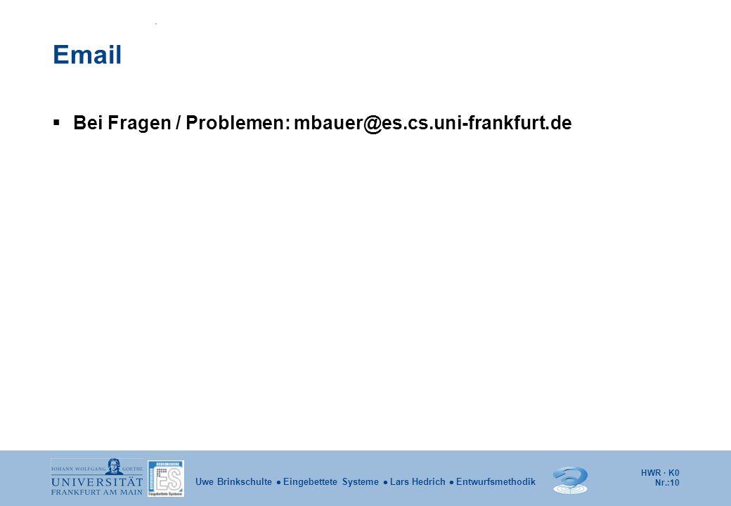 HWR · K0 Nr.:10 Uwe Brinkschulte Eingebettete Systeme Lars Hedrich Entwurfsmethodik Email Bei Fragen / Problemen: mbauer@es.cs.uni-frankfurt.de
