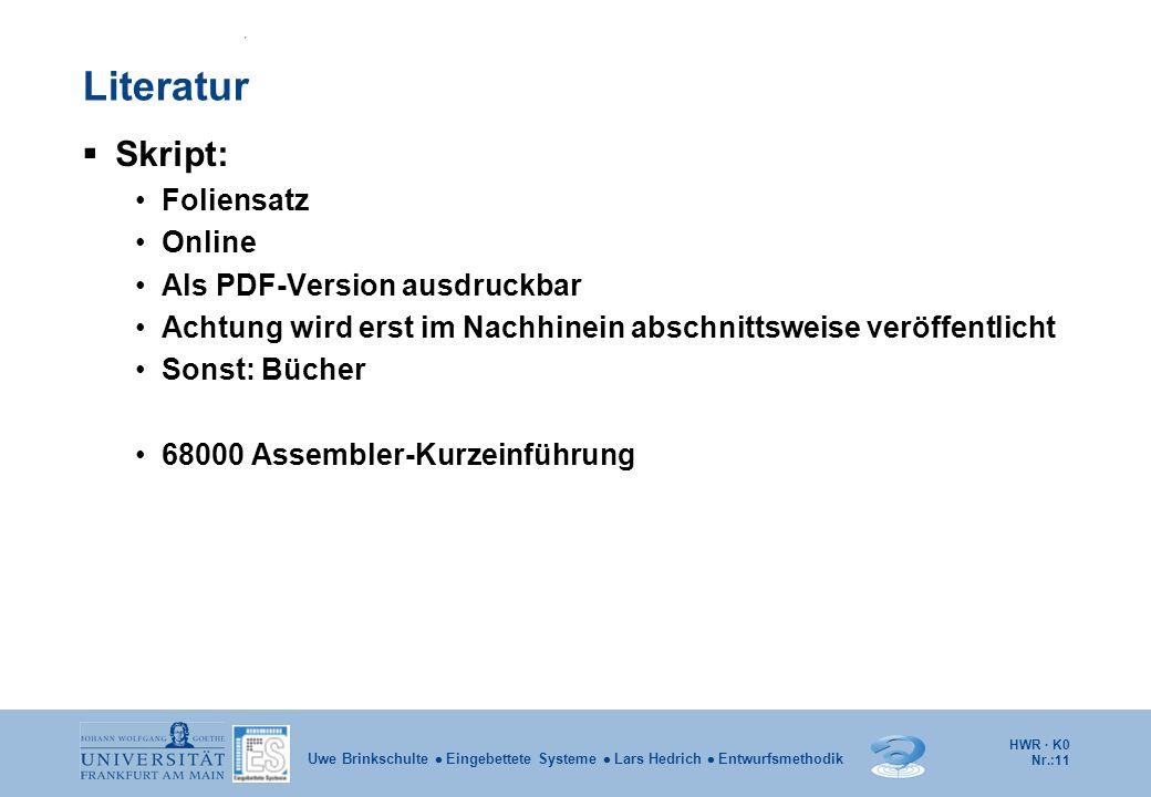 HWR · K0 Nr.:11 Uwe Brinkschulte Eingebettete Systeme Lars Hedrich Entwurfsmethodik Literatur Skript: Foliensatz Online Als PDF-Version ausdruckbar Ac