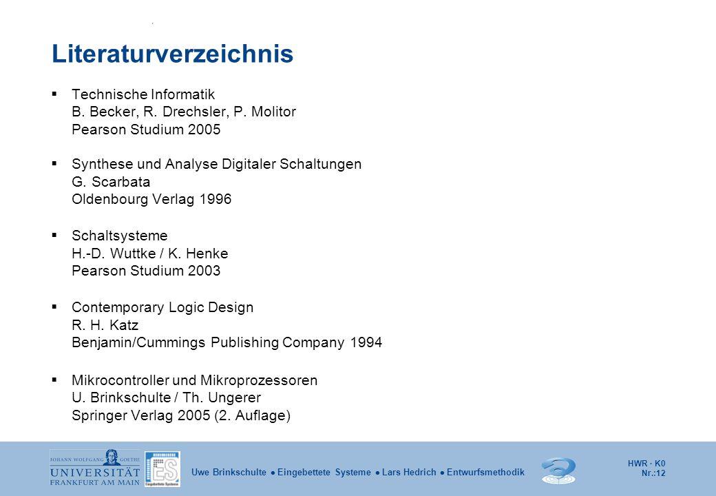HWR · K0 Nr.:12 Uwe Brinkschulte Eingebettete Systeme Lars Hedrich Entwurfsmethodik Literaturverzeichnis Technische Informatik B. Becker, R. Drechsler