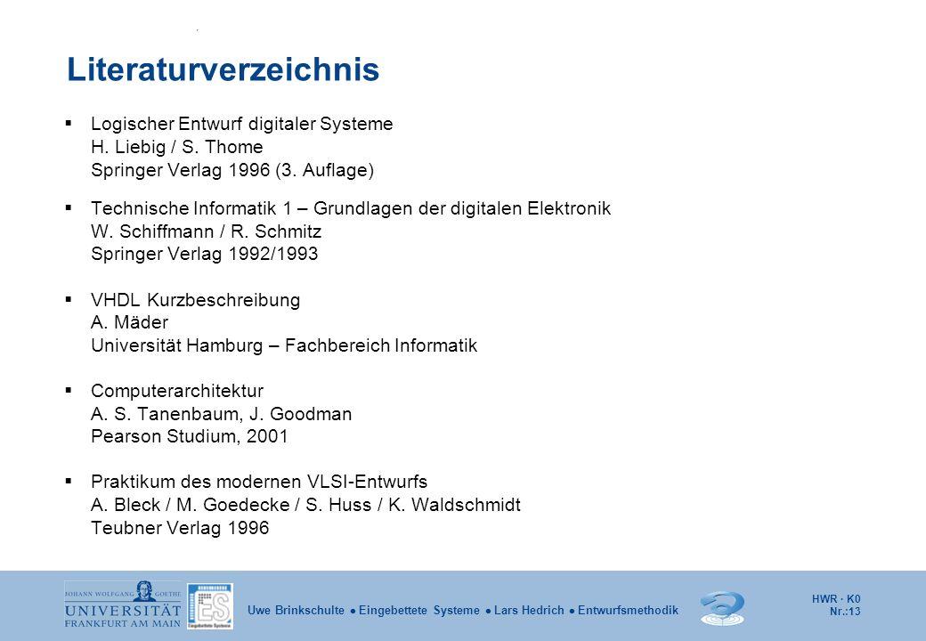 HWR · K0 Nr.:13 Uwe Brinkschulte Eingebettete Systeme Lars Hedrich Entwurfsmethodik Literaturverzeichnis Logischer Entwurf digitaler Systeme H. Liebig