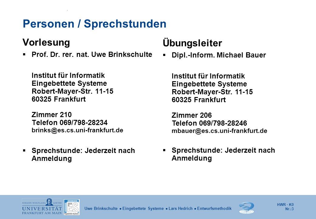 HWR · K0 Nr.:3 Uwe Brinkschulte Eingebettete Systeme Lars Hedrich Entwurfsmethodik Personen / Sprechstunden Vorlesung Prof. Dr. rer. nat. Uwe Brinksch