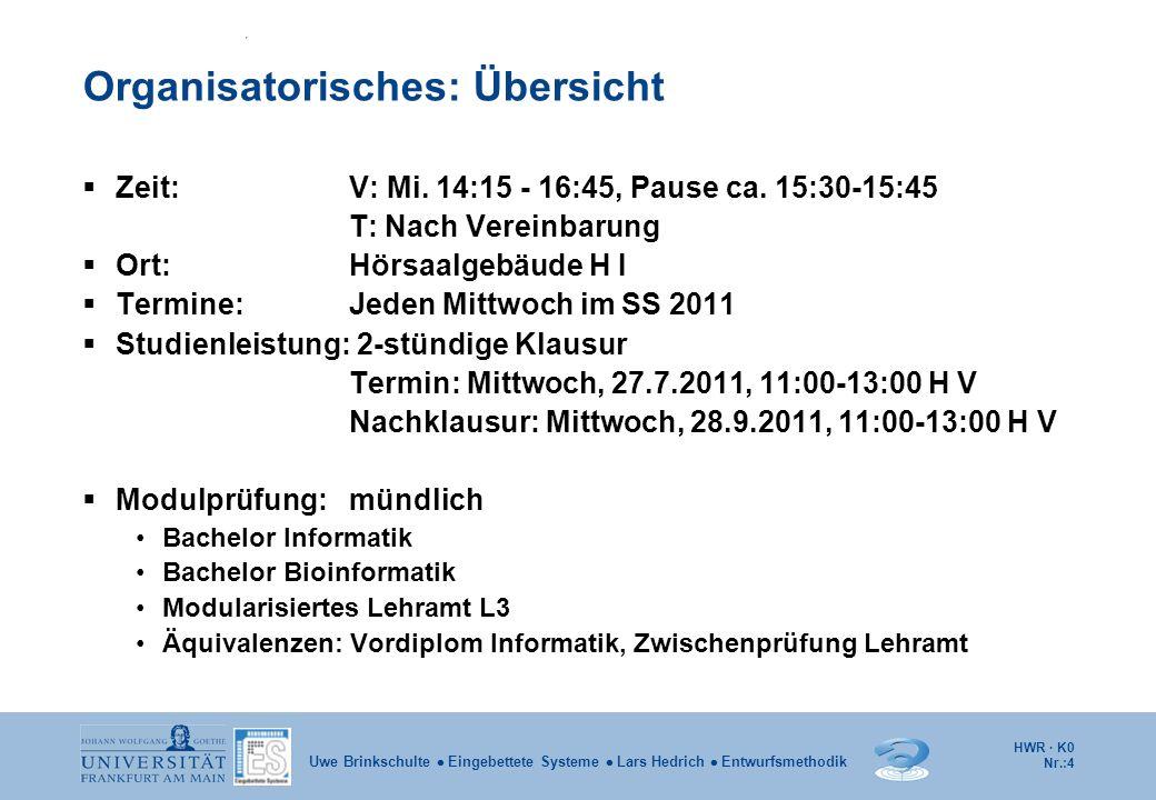 HWR · K0 Nr.:4 Uwe Brinkschulte Eingebettete Systeme Lars Hedrich Entwurfsmethodik Organisatorisches: Übersicht Zeit: V: Mi. 14:15 - 16:45, Pause ca.