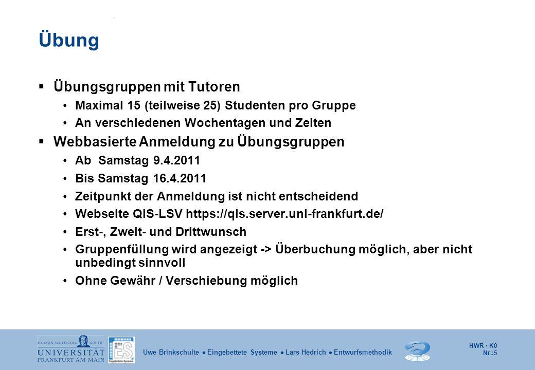HWR · K0 Nr.:5 Uwe Brinkschulte Eingebettete Systeme Lars Hedrich Entwurfsmethodik Übung Übungsgruppen mit Tutoren Maximal 15 (teilweise 25) Studenten