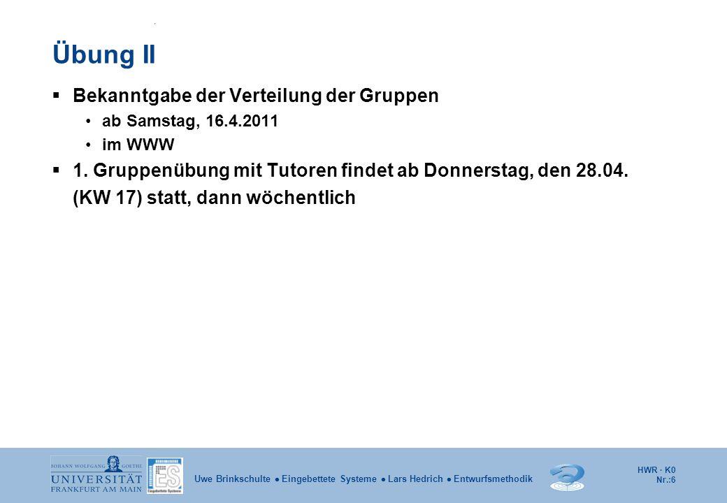 HWR · K0 Nr.:7 Uwe Brinkschulte Eingebettete Systeme Lars Hedrich Entwurfsmethodik Aufgabenblätter Ausgabe im WWW mittwochs vor der Vorlesung, 1.