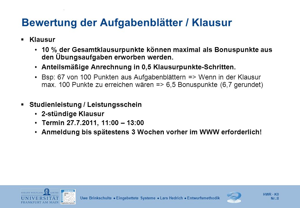 HWR · K0 Nr.:8 Uwe Brinkschulte Eingebettete Systeme Lars Hedrich Entwurfsmethodik Bewertung der Aufgabenblätter / Klausur Klausur 10 % der Gesamtklau