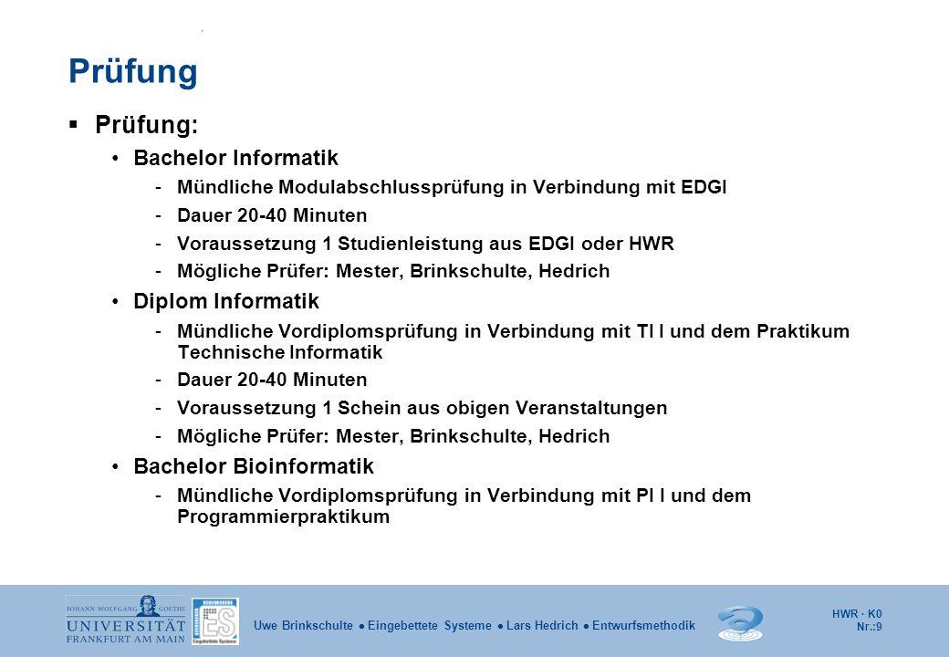 HWR · K0 Nr.:9 Uwe Brinkschulte Eingebettete Systeme Lars Hedrich Entwurfsmethodik Prüfung Prüfung: Bachelor Informatik -Mündliche Modulabschlussprüfu