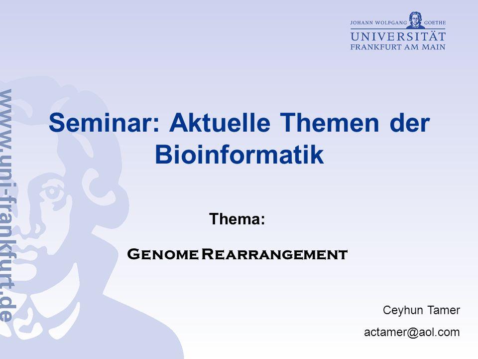 Seminar: Aktuelle Themen der Bioinformatik Thema: Genome Rearrangement Ceyhun Tamer actamer@aol.com