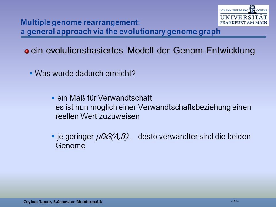 Ceyhun Tamer, 6.Semester Bioinformatik - 30 - Multiple genome rearrangement: a general approach via the evolutionary genome graph ein evolutionsbasiertes Modell der Genom-Entwicklung Was wurde dadurch erreicht.