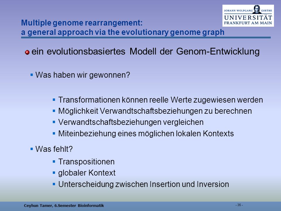 Ceyhun Tamer, 6.Semester Bioinformatik - 35 - Multiple genome rearrangement: a general approach via the evolutionary genome graph ein evolutionsbasiertes Modell der Genom-Entwicklung Was haben wir gewonnen.