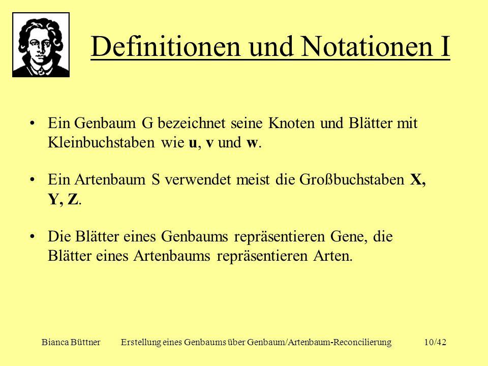 Bianca BüttnerErstellung eines Genbaums über Genbaum/Artenbaum-Reconcilierung10/42 Ein Genbaum G bezeichnet seine Knoten und Blätter mit Kleinbuchstab