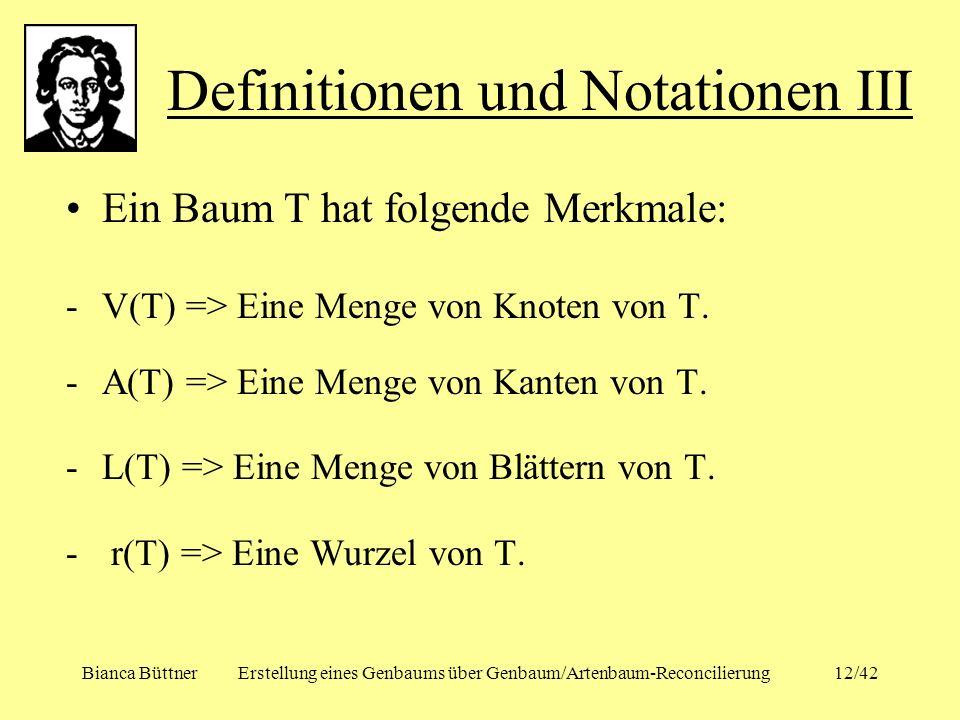 Bianca BüttnerErstellung eines Genbaums über Genbaum/Artenbaum-Reconcilierung12/42 Ein Baum T hat folgende Merkmale: -V(T) => Eine Menge von Knoten vo