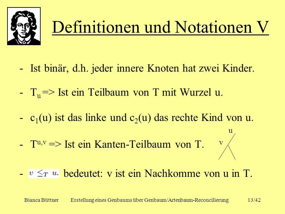 Bianca BüttnerErstellung eines Genbaums über Genbaum/Artenbaum-Reconcilierung13/42 -Ist binär, d.h. jeder innere Knoten hat zwei Kinder. -T u => Ist e