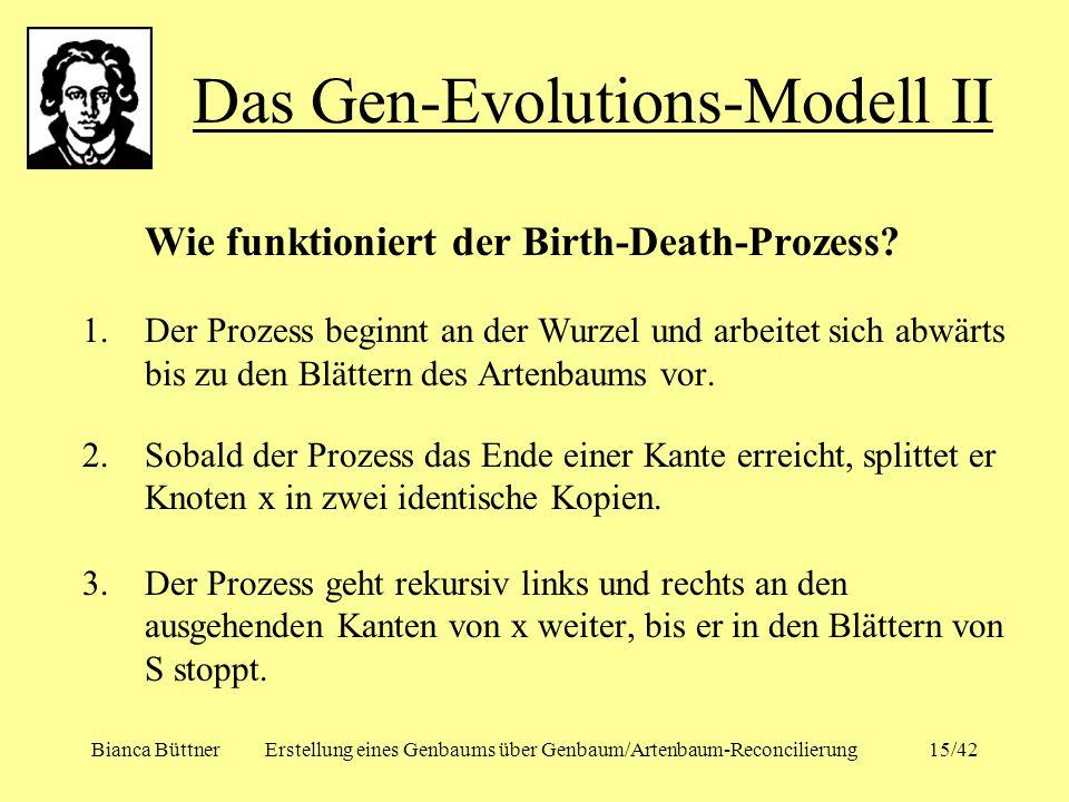 Bianca BüttnerErstellung eines Genbaums über Genbaum/Artenbaum-Reconcilierung15/42 Wie funktioniert der Birth-Death-Prozess? 1.Der Prozess beginnt an